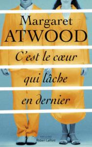 C'est le cœur qui lâche en dernier - Margaret Atwood